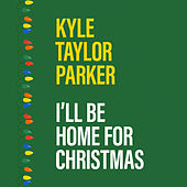 I'll Be Home for Christmas de Kyle Taylor Parker