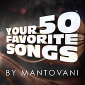Your 50 Favourite Songs By Mantovani by Various Artists