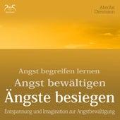 Angst begreifen lernen, bewältigen, Ängste besiegen - Entspannung und Imagination zur Angstbewältigung von Franziska Diesmann