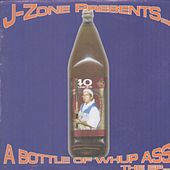 A Bottle Of Whup Ass by J-Zone