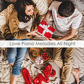 Love Piano Melodies All Night by Piano Love Songs