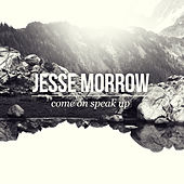 Come On Speak Up by Jesse Morrow