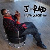 I Gotta Praise Him - Single by J.Rad