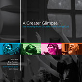 A Greater Glimpse: Live Worship From Church Of The Living God by Various Artists