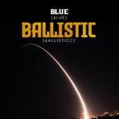 Ballistic by Blue