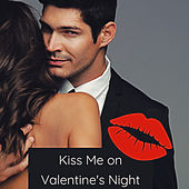 Kiss Me on Valentine's Night: Sensual Chill Lounge on Your Hot Night by Various Artists
