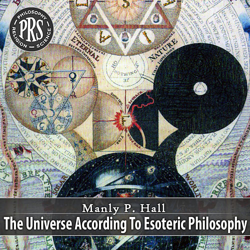 The Universe According To Esoteric Philosophy by Manly P. Hall