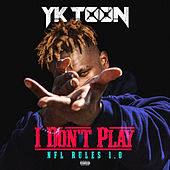 I Don't Play (NFL Rules 1.0) by YK Toon