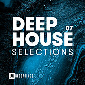 Deep House Selections, Vol. 07 by Various Artists