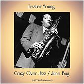 Crazy Over Jazz / June Bug (All Tracks Remastered) by Lester Young