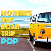 Mother's Day Road Trip Pop by Various Artists
