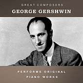 George Gershwin Performs Original Piano Works by George Gershwin