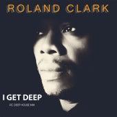 I Get Deep von Roland Clark