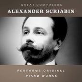 Alexander Scriabin Performs Original Piano Works by Alexander Scriabin