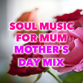 Soul Music For Mum Mother's Day Mix de Various Artists