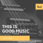This Is Good Music by Various Artists