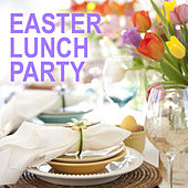 Easter Lunch Party by Various Artists
