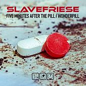 Five Minutes After the Pill / Wonderpill van Slavefriese