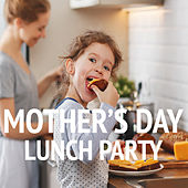 Mother's Day Lunch Party by Various Artists