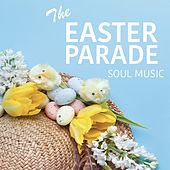 The Easter Parade Soul Music by Various Artists
