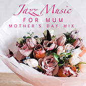 Jazz Music For Mum Mother's Day Mix by Various Artists