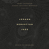 House Of Mirrors de Johann Sebastian Jazz