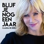 Blijf Je Nog Een Jaar van Claudia de Breij