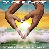 Together We Make It by Dance Euphoria
