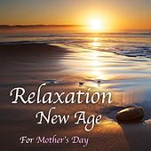 Relaxation New Age For Mother's Day by Various Artists