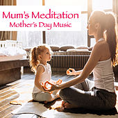 Mum's Meditation Mother's Day Music by Various Artists