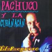El Regreso de Pachuco Y La Cubanacan