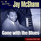 Gone with the Blues (The Mercury Recordings 1945 - 1946) de Jay McShann