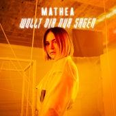 Wollt dir nur sagen von Mathea