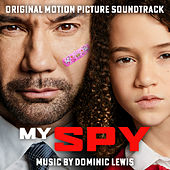 My Spy (Original Motion Picture Soundtrack) by Dominic Lewis