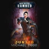 Juntto - A Supernatural Action Adventure Opera - War of the Damned, Book 7 (Unabridged) di Michael Todd
