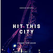 Hit This City (London Tech House) by Various Artists
