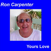 Yours Love by Ron Carpenter