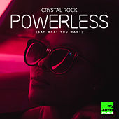 Powerless (Say What You Want) by Crystal Rock
