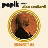 Un Uomo Che Ti Ama (featuring Alan Scaffardi) de Papik