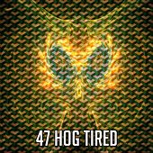 47 Hog Tired by Sounds Of Nature