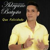 Que Felicidade de Adryano Batysta A Nova Sensação