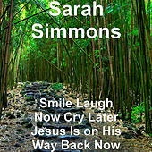 Smile Laugh Now Cry Later Jesus Is on His Way Back Now von Sarah Simmons