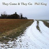 They Come & They Go by Phil  King