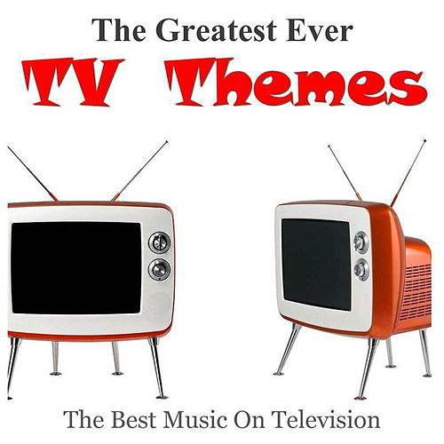 The Greatest Ever TV Themes by Various Artists