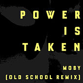 Power Is Taken (Moby's Old School Remix) by Moby