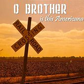 O Brother Is This Americana by Various Artists