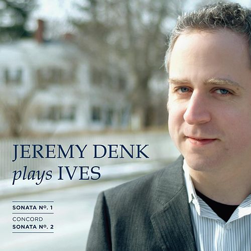 Jeremy Denk Plays Ives by Jeremy Denk