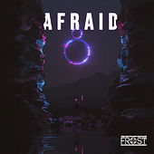 Afraid by Frost