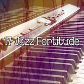 17 Jazz Fortitude by Chillout Lounge