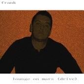 Lounge On Mars (Drive) di frank
